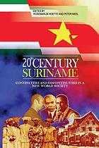Twentieth-century Suriname : continuities and discontinuities in a new world society