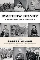 Mathew Brady : portraits of a nation