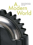A modern world : American design from the Yale University Art Gallery, 1920-1950