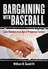 Bargaining with baseball : labor relations in... by  William B Gould, IV.