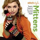 Stitch style mittens : twenty fashion knit and crochet styles.