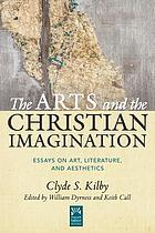 The arts and the Christian imagination : essays on art, literature, and aesthetics