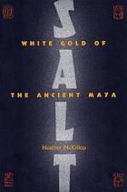 Salt : white gold of the ancient Maya