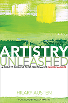 Artistry unleashed : a guide to pursuing great performance in work and life