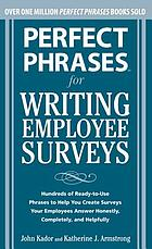 Perfect phrases for writing employee surveys : hundreds of ready-to-use phrases to help you create surveys your employees answer honestly, completely, and helpfully