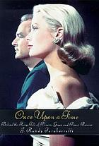 Once upon a time : behind the fairy tale of Princess Grace and Prince Rainier