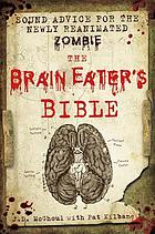 The brain eater's bible : sound advice for the newly reanimated zombie