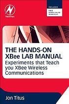 The hands-on XBee lab manual : experiments that teach you XBee wirelesss communications