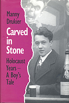 Carved in stone : Holocaust years, a boy's tale