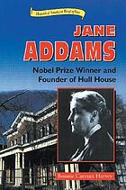 Jane Addams : Nobel Prize winner and founder of Hull House