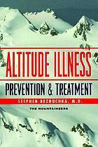 Altitude illness : prevention & treatment : how to stay healthy at altitude-- from resort skiing to Himalayan climbing