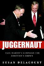 Juggernaut : Paul Martin's campaign for Chrétien's crown