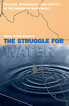 The struggle for water : politics, rationality, and identity in the American Southwest