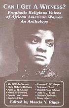 Can I get a witness? : prophetic religious voices of African American women : an anthology