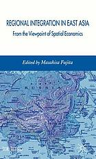 Regional integration in East Asia : from the viewpoint of spatial economics