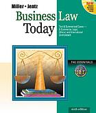 Business law today : the essentials : text & summarized cases--e-commerce, legal, ethical, and international environment