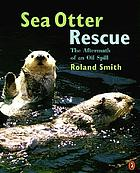 Sea otter rescue : the aftermath of an oil spill