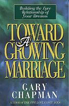 Toward a growing marriage : building the love relationship of your dreams