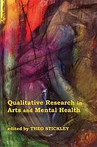 Qualitative research in arts and mental health : context, meanings, and evidence