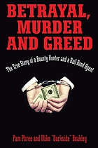 Betrayal, murder, and greed : the true story of a bounty hunter and a bail bond agent