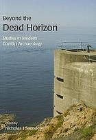 Beyond the dead horizon : studies in modern conflict archaeology