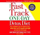 The fast track one-day detox diet : [boost metabolism, get rid of fattening toxins, safely lose up to 8 pounds overnight and keep them off for good]