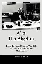 A³ & his algebra : how a boy from Chicago's west side became a force in American mathematics
