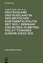 Deutschland und Russland in der britischen Kontinentalpolitik seit 1815 = Germany and Russia in British policy towards Europe since 1815