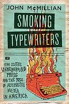 Smoking typewriters : the Sixties underground press and the rise of alternative media in America