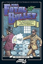 The fatal bullet : a true account of the assassination, lingering pain, death, and burial of James A. Garfield, twentieth president of the United States; also including the inglorious life and career of the despised assassin Guiteau