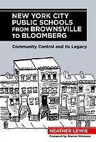 New York City public schools from Brownsville to Bloomberg : community control and its legacy