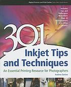 301 inkjet tips and techniques : an essential printing resource for photographers