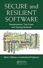 Secure and resilient software : requirements, test cases, and testing methods