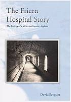 The Friern Hospital story : the history of a Victorian lunatic asylum