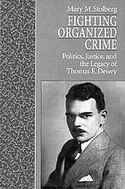 Fighting organized crime : politics, justice, and the legacy of Thomas E. Dewey