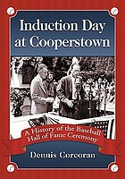 Induction day at Cooperstown : a history of the Baseball Hall of Fame ceremony