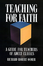 Teaching for faith : a guide for teachers of adult classes
