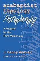 Anabaptist theology in face of postmodernity : a proposal for the third millennium