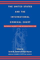 The United States and the International Criminal Court : national security and the international law