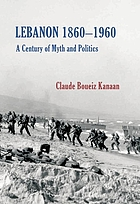 Lebanon 1860-1960 : a century of myth and politics