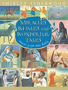 Miracles, whales and wonderful tales : voices from the Bible