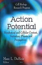 Action potential : biophysical and cellular context, initiation, phases, and propagation
