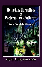 Homeless narratives & pretreatment pathways : from words to housing