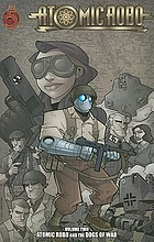 Atomic Robo. Volume two, Atomic Robo and the dogs of war