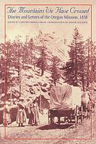 The mountains we have crossed : diaries and letters of the Oregon Mission, 1838
