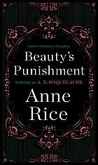 Beauty's punishment : an erotic novel of discipline, love and surrender, for the enjoyment of men and women