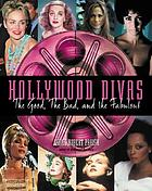 Hollywood divas : the good, the bad, and the fabulous