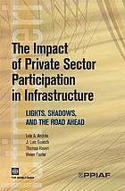 The impact of private sector participation in infrastructure : lights, shadows, and the road ahead