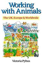 Working with animals : the UK, Europe & worldwide