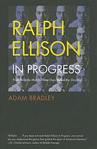 Ralph Ellison in progress : from Invisible man to Three days before the shooting--